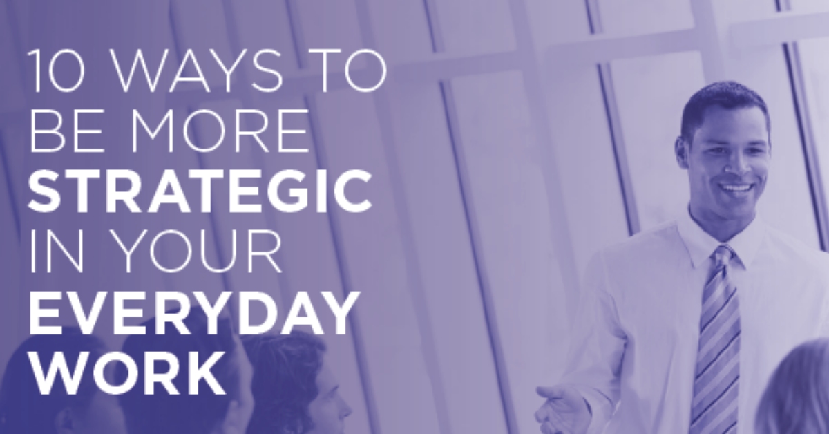 10 Ways to Be More Strategic