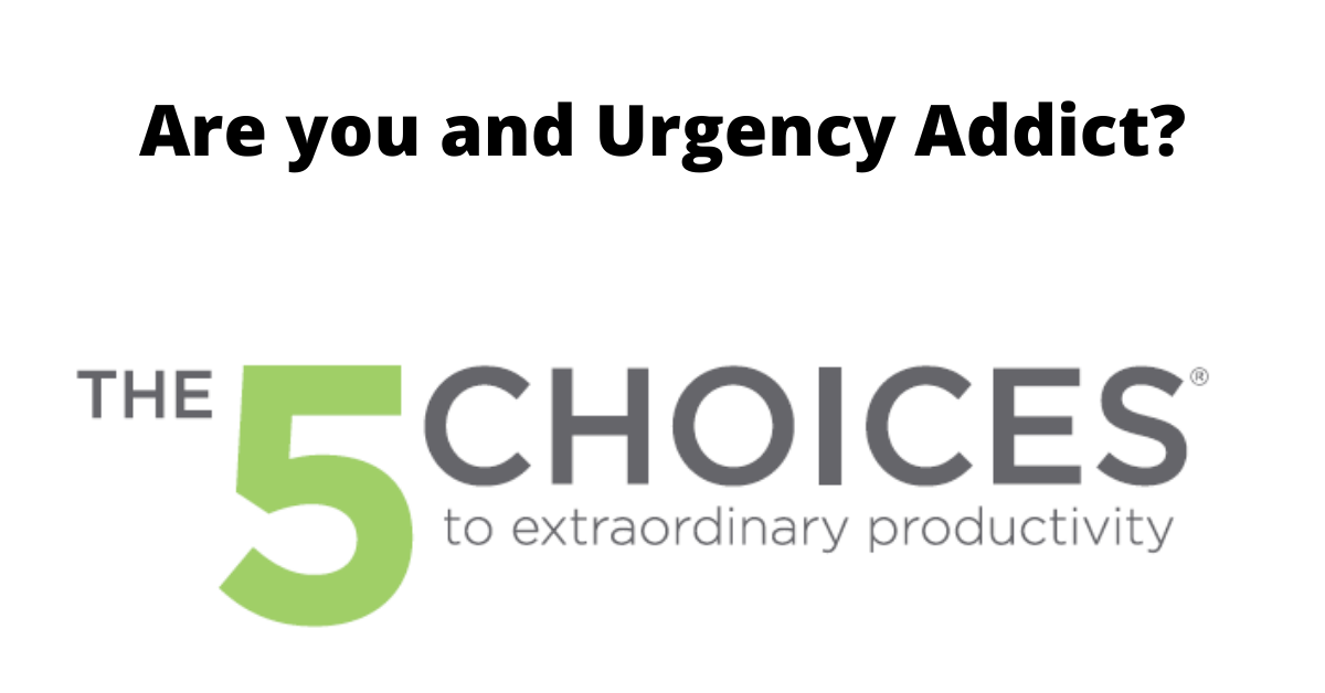 5 Choices - Are you and Urgency Addict