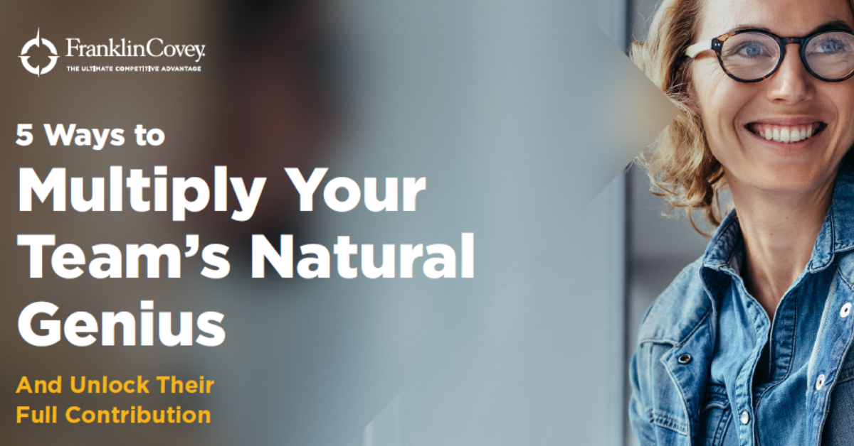 5 Ways to Multiply Your Teams Natural Genius
