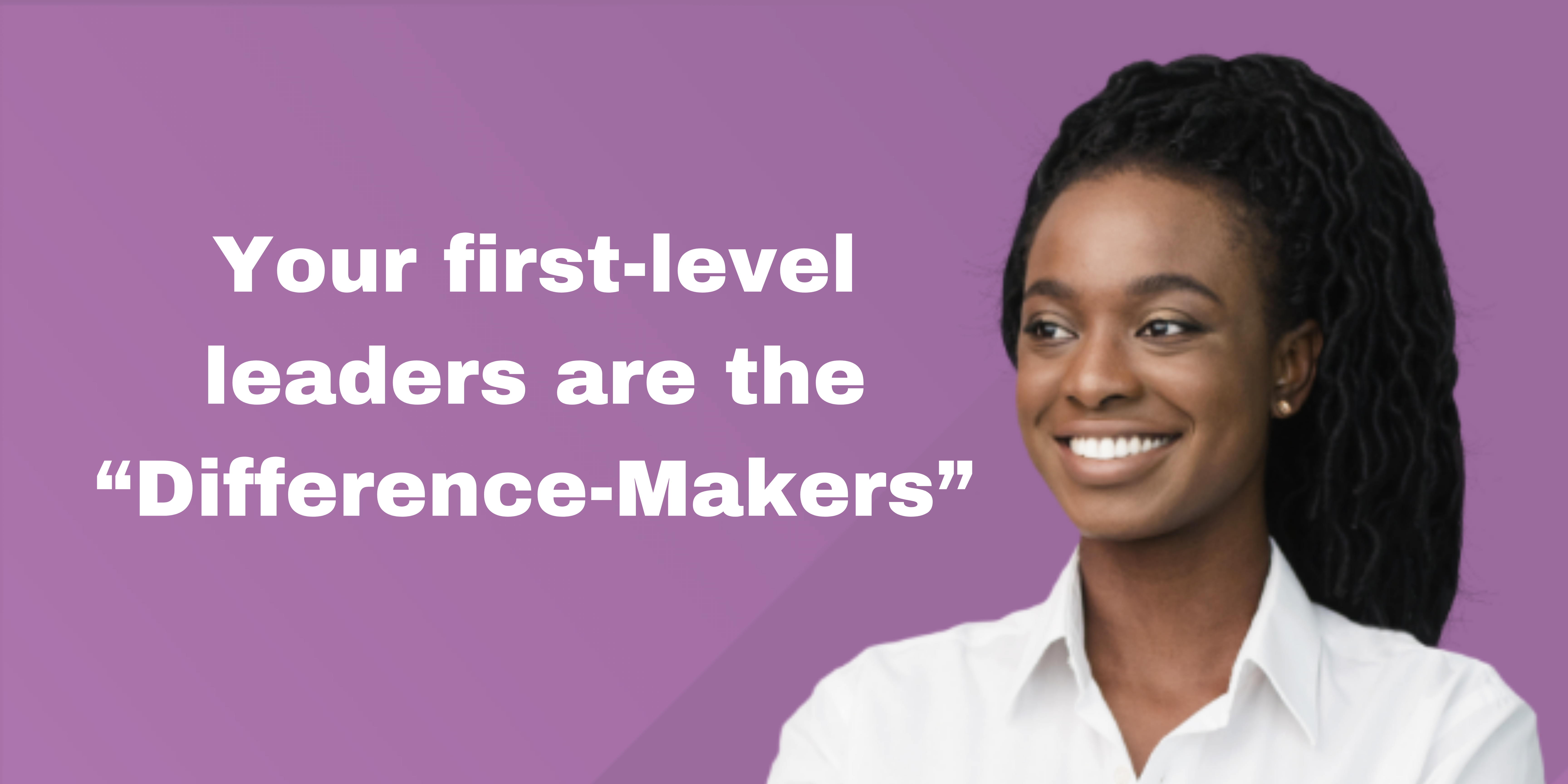 """Your first-level leaders are the """"Difference-Makers"""""""